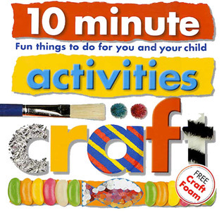 Craft: 10 Minute Activities: Fun Things To Do For You and Your Child (10 Minute Toddler) Roger Priddy