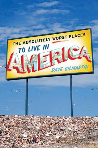 The Absolutely Worst Places to Live in America Dave Gilmartin