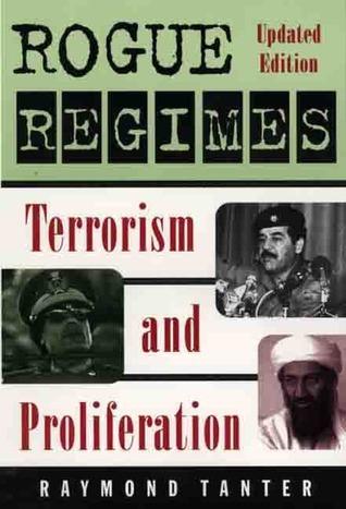 Rogue Regimes: Terrorism and Proliferation  by  Raymond Tanter