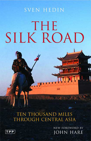The Silk Road: Ten Thousand Miles through Central Asia  by  Sven Hedin