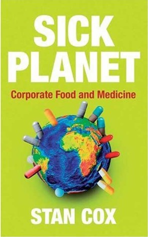 Sick Planet: Corporate Food and Medicine  by  Stan Cox