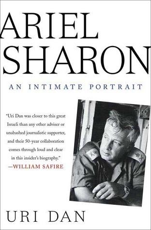 Ariel Sharon: An Intimate Portrait Uri Dan