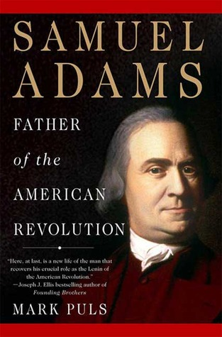 Samuel Adams: Father of the American Revolution  by  Mark Puls