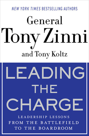 Leading the Charge: Leadership Lessons from the Battlefield to the Boardroom  by  Tony Zinni
