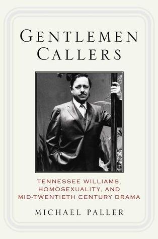 Gentlemen Callers: Tennessee Willimas, Homosexuality, and Mid-Twentieth Century Drama Michael Paller