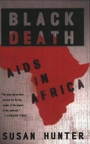 Black Death: AIDS in Africa Susan Hunter