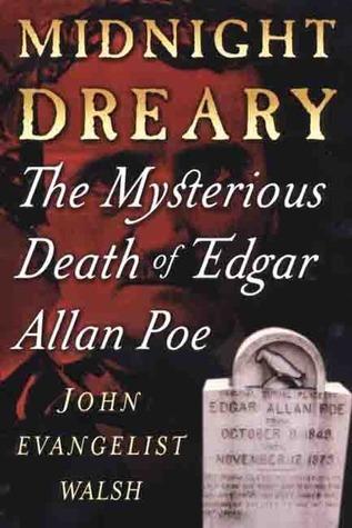 Midnight Dreary: The Mysterious Death of Edgar Allan Poe  by  John Evangelist Walsh