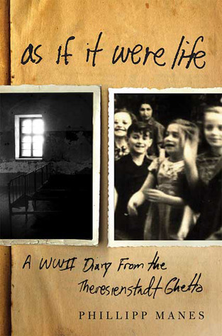 As If It Were Life: A WWII Diary from the Theresienstadt Ghetto  by  Philipp Manes