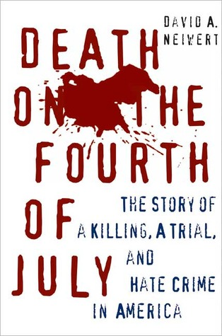 Death on the Fourth of July: The Story of a Killing, a Trial, and Hate Crime in America  by  David A. Neiwert