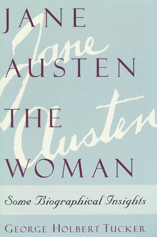 Jane Austen the Woman: Some Biographical Insights  by  George Holbert Tucker