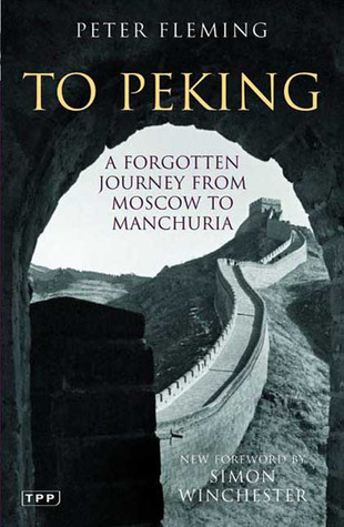 To Peking: A Forgotten Journey from Moscow to Manchuria  by  Peter  Fleming