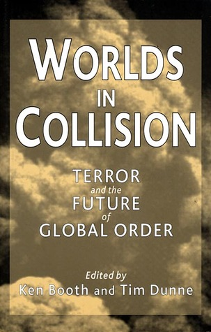 Worlds in Collision: Terror and the Future of Global Order  by  Ken Booth