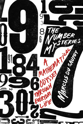 The Number Mysteries: A Mathematical Odyssey through Everyday Life Marcus du Sautoy