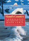 Mauds Country: Landscapes That Inspired the Art of Maud Lewis Lance Woolaver