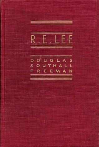 R.E. Lee: A Biography (Volume I of IV)  by  Douglas Southall Freeman