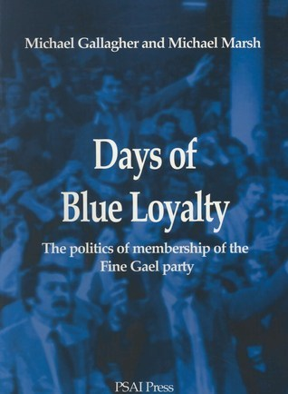 Days Of Blue Loyalty: The Politics Of Membership Of The Fine Gael Party  by  Michael Gallagher