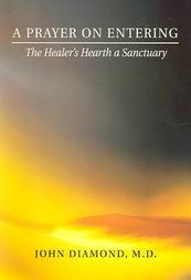 A Prayer on Entering: The Healers Hearth a Sanctuary John  Diamond