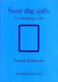 Som dig själv : En inledning i etik  by  Svend Andersen