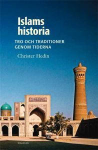 Islams historia : tro och traditioner genom tiderna  by  Christer Hedin