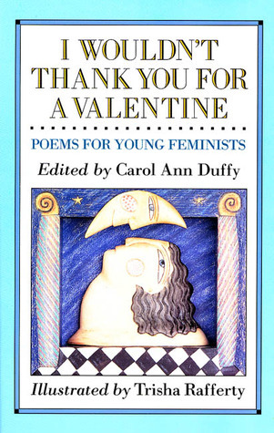 I Wouldnt Thank You for a Valentine: Poems For Young Feminists  by  Trisha Rafferty