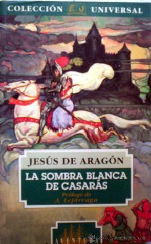 La Sombra Blanca de Casaras Jesús De Aragón