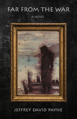 Far From The War  by  Jeffrey David Payne