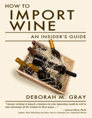 How to Import Wine: An Insiders Guide  by  Deborah M. Gray