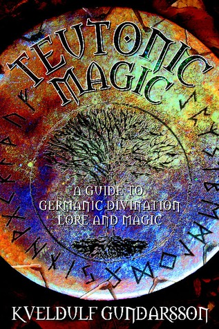 Teutonic Magic: A Guide to Germanic Divination, Lore and Magic Kveldulf Gundarsson