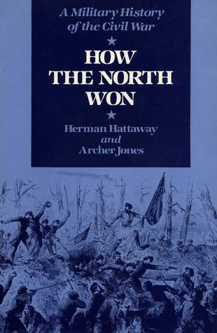 How the North Won: A Military History of the Civil War  by  Herman Hattaway