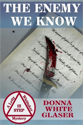 The Enemy We Know (A Letty Whittaker 12 Step Mystery #1)  by  Donna White Glaser