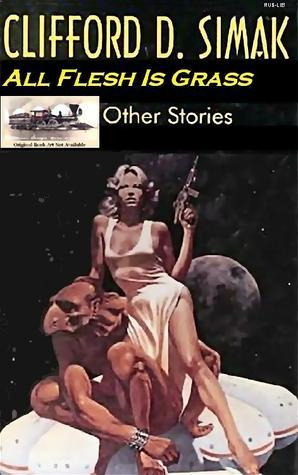 All Flesh Is Grass and Other Stories Clifford D. Simak