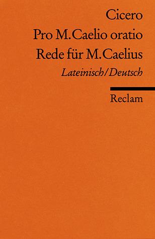 Pro M. Caelio oratio. Rede für M. Caelius Marcus Tullius Cicero