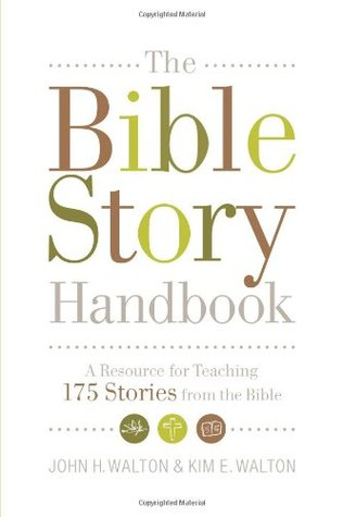 The Bible Story Handbook: A Resource for Teaching 175 Stories from the Bible  by  John H. Walton