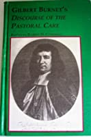 A discourse of the pastoral care Gilbert Burnet