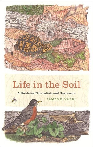Life in the Soil: A Guide for Naturalists and Gardeners James B. Nardi