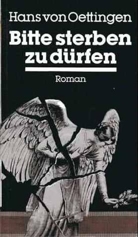 Bitte Sterben Zu Dürfen: [Roman]  by  Hans von Oettingen