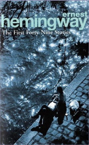 The First Forty Nine Stories  by  Ernest Hemingway