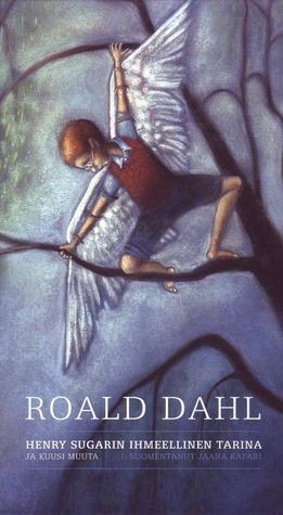 Henry Sugarin ihmeellinen tarina - ja kuusi muuta  by  Roald Dahl