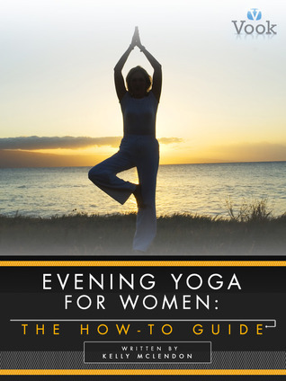Evening Yoga for Women: The How-To Guide Kelly McLendon