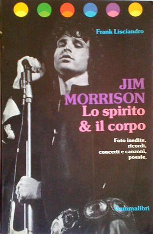 Jim Morrison lo Spirito & il Corpo. Foto inedite, ricordi, concerti e canzoni, poesie  by  Frank Lisciandro