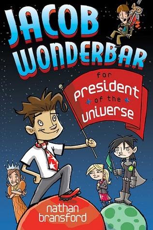 Jacob Wonderbar for President of the Universe (Jacob Wonderbar, #2) Nathan Bransford