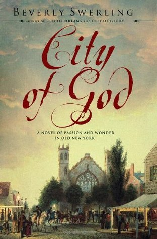City of God: A Novel of Passion and Wonder in Old New York Beverly Swerling