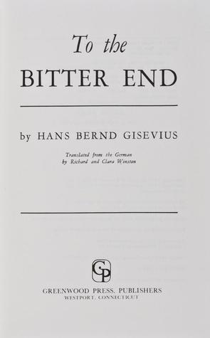 To The Bitter End  by  Hans Bernd Gisevius