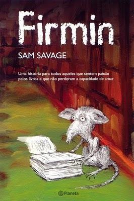 Firmin: Uma história para todos aqueles que sentem paixão pelos livros e que não perderam a capacidade de amar. Sam Savage