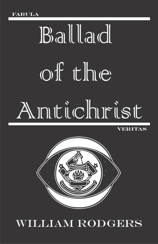 Fabula Veritas: Ballad of the Antichrist  by  William Rodgers