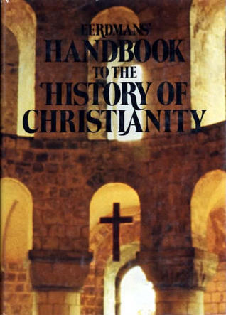Eerdmans Handbook to the History of Christianity  by  Tim Dowley