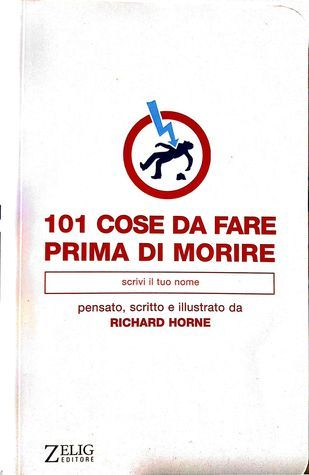 101 Cose Da Fare Prima Di Morire  by  Richard Horne