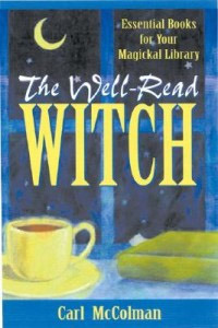 The Well-Read Witch: Essential Books for Your Magickal Library Carl McColman