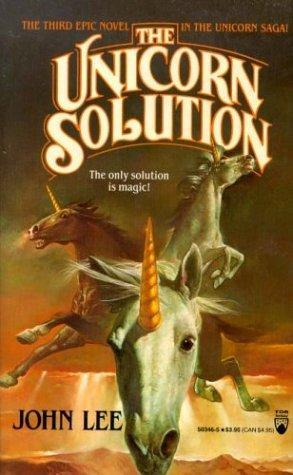 The Unicorn Solution (Book Three in Unicorn Saga) John    Lee