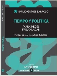 Tiempo y Política: Marx, Hegel, Freud, Lacan Emilio Gómez Barroso
